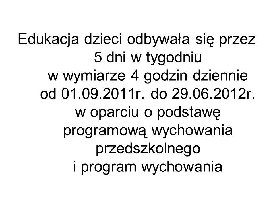 Edukacja dzieci odbywała się przez 5 dni w tygodniu w wymiarze 4 godzin dziennie od 01.09.2011r.