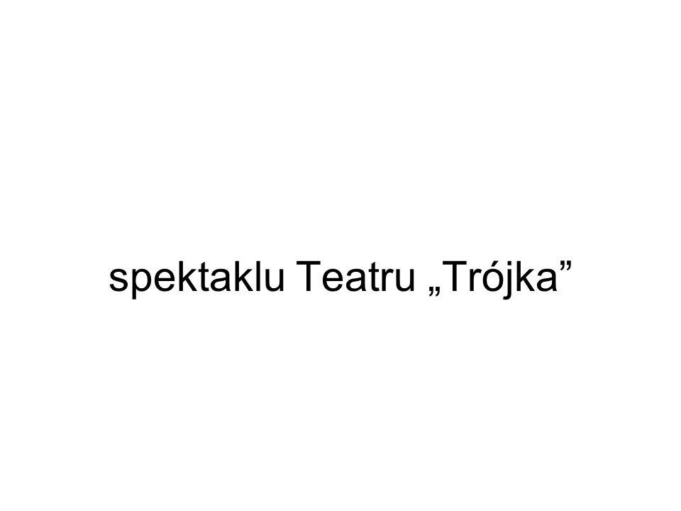 """spektaklu Teatru """"Trójka"""