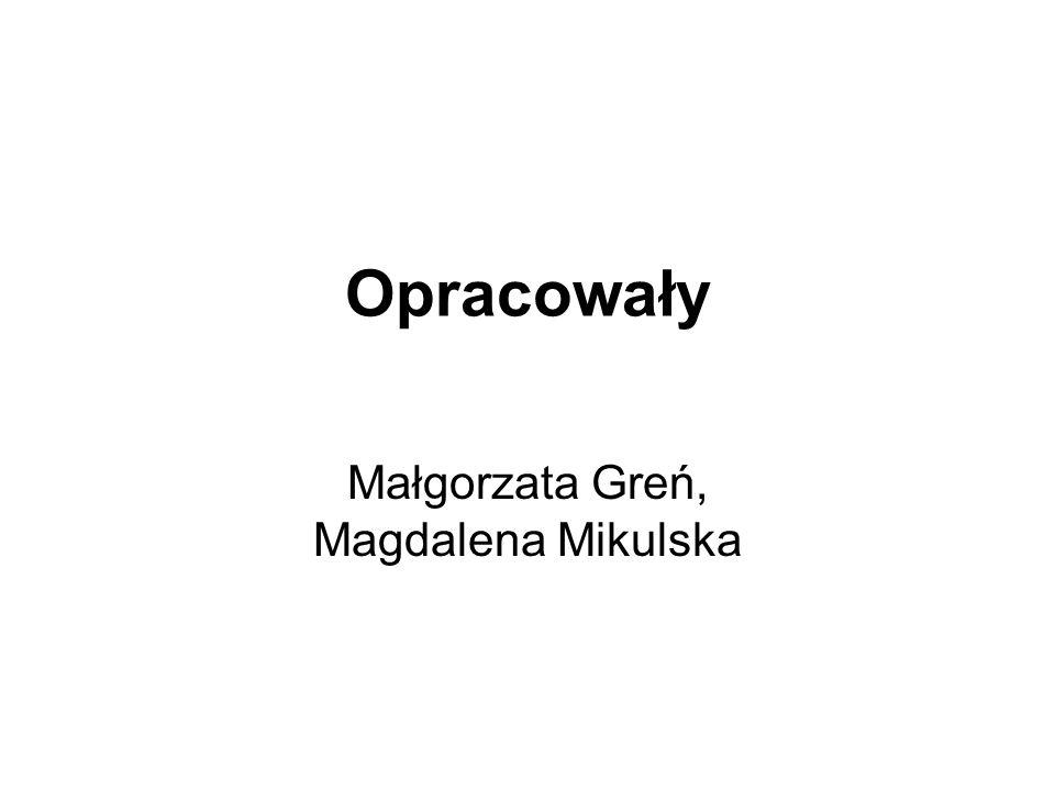 Opracowały Małgorzata Greń, Magdalena Mikulska