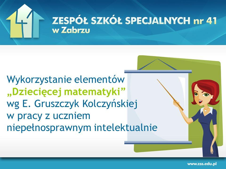 """Wykorzystanie elementów """"Dziecięcej matematyki"""" wg E. Gruszczyk Kolczyńskiej w pracy z uczniem niepełnosprawnym intelektualnie"""