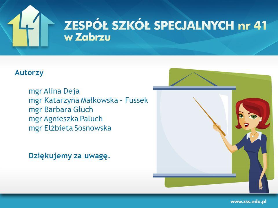 Autorzy mgr Alina Deja mgr Katarzyna Małkowska – Fussek mgr Barbara Głuch mgr Agnieszka Paluch mgr Elżbieta Sosnowska Dziękujemy za uwagę.