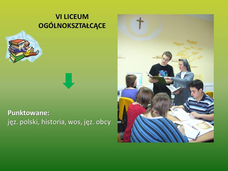 VI LICEUM OGÓLNOKSZTAŁCĄCE Punktowane: jęz. polski, historia, wos, jęz. obcy
