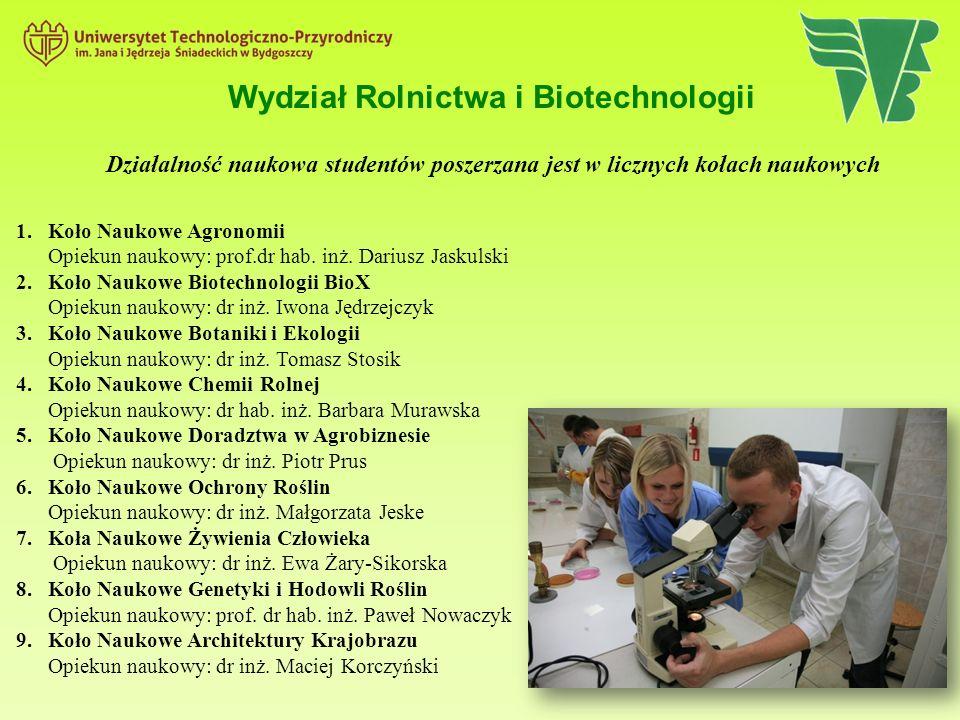 Działalność naukowa studentów poszerzana jest w licznych kołach naukowych Wydział Rolnictwa i Biotechnologii 1. Koło Naukowe Agronomii Opiekun naukowy