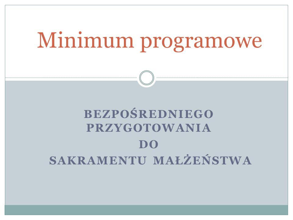 BEZPOŚREDNIEGO PRZYGOTOWANIA DO SAKRAMENTU MAŁŻEŃSTWA Minimum programowe