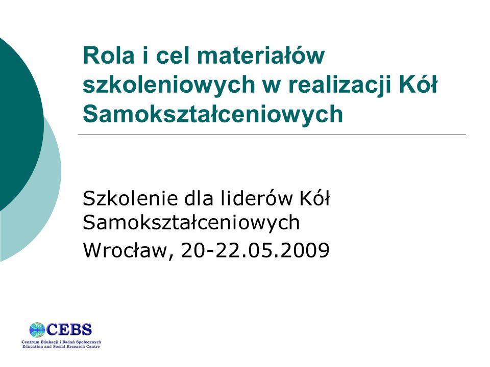 Rola i cel materiałów szkoleniowych w realizacji Kół Samokształceniowych Szkolenie dla liderów Kół Samokształceniowych Wrocław, 20-22.05.2009