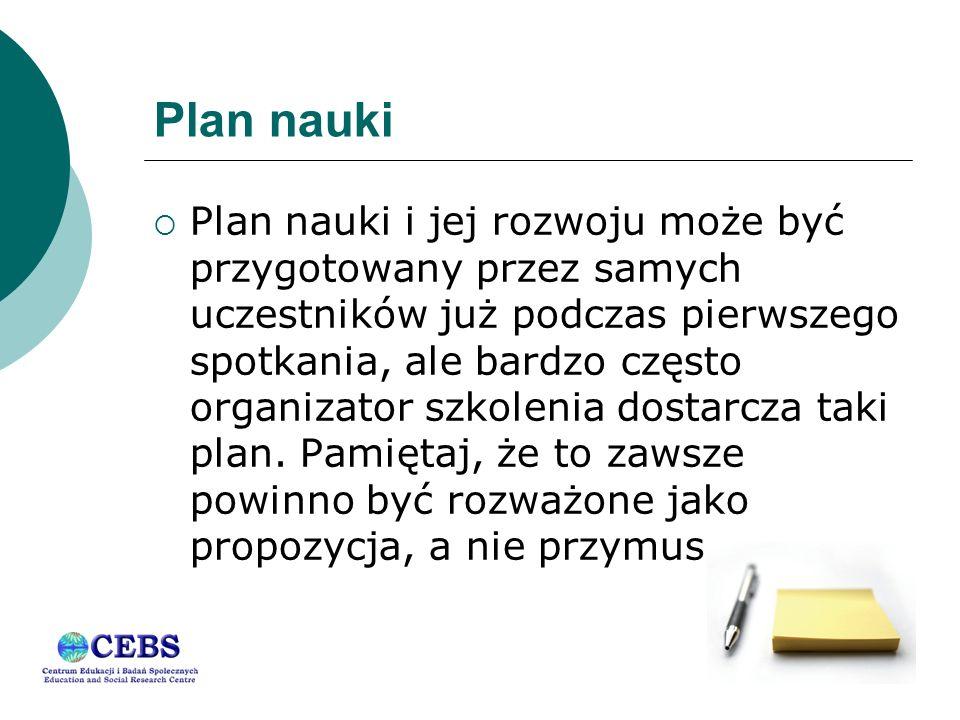 Plan nauki  Plan nauki i jej rozwoju może być przygotowany przez samych uczestników już podczas pierwszego spotkania, ale bardzo często organizator szkolenia dostarcza taki plan.