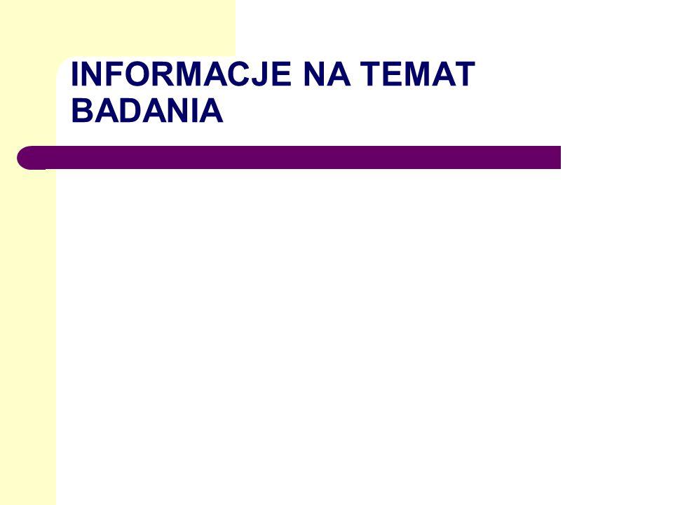 INFORMACJE NA TEMAT BADANIA