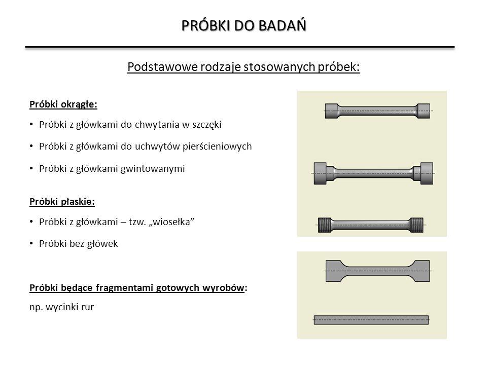PRÓBKI DO BADAŃ Próbki okrągłe: Próbki z główkami do chwytania w szczęki Próbki z główkami do uchwytów pierścieniowych Próbki z główkami gwintowanymi
