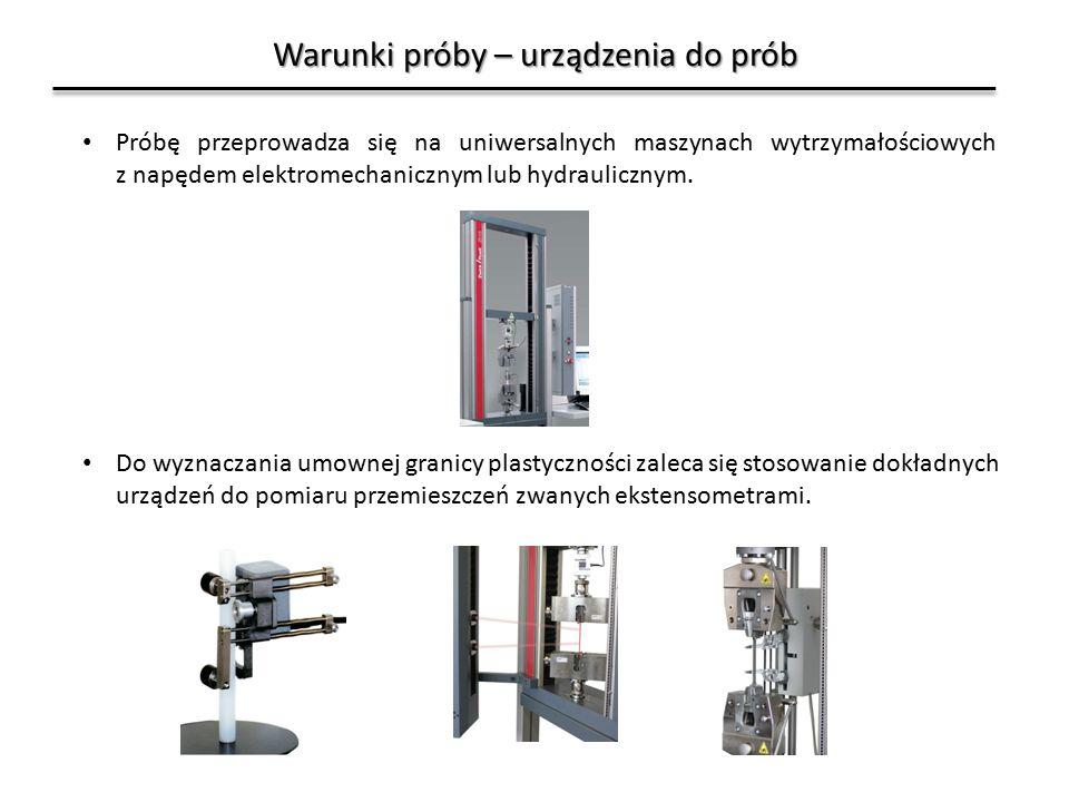 Warunki próby – urządzenia do prób Próbę przeprowadza się na uniwersalnych maszynach wytrzymałościowych z napędem elektromechanicznym lub hydraulicznym.