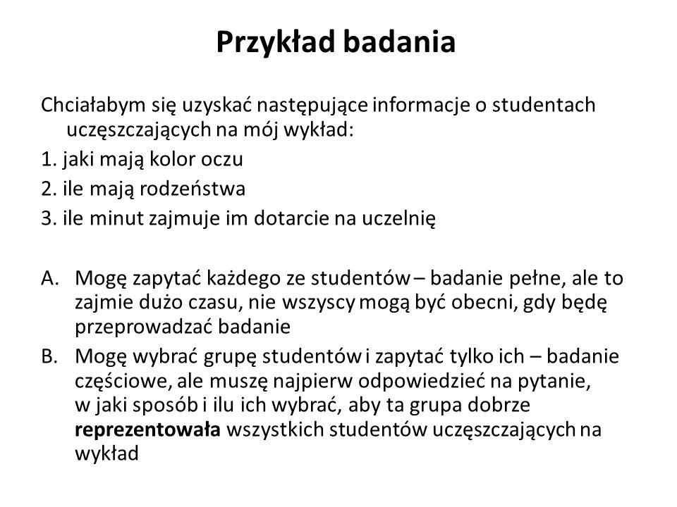 Przykład badania Chciałabym się uzyskać następujące informacje o studentach uczęszczających na mój wykład: 1.