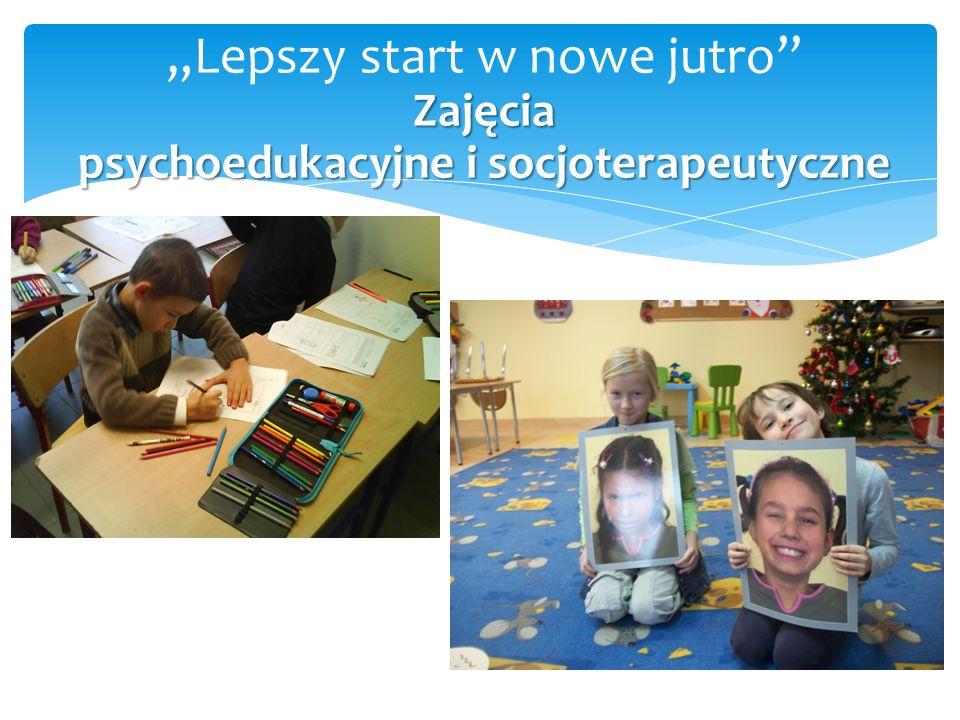 """Zajęcia psychoedukacyjne i socjoterapeutyczne """"Lepszy start w nowe jutro"""" Zajęcia psychoedukacyjne i socjoterapeutyczne"""