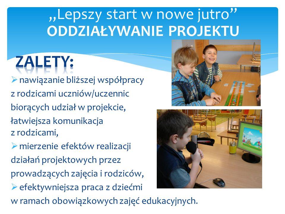  nawiązanie bliższej współpracy z rodzicami uczniów/uczennic biorących udział w projekcie, łatwiejsza komunikacja z rodzicami,  mierzenie efektów realizacji działań projektowych przez prowadzących zajęcia i rodziców,  efektywniejsza praca z dziećmi w ramach obowiązkowych zajęć edukacyjnych.