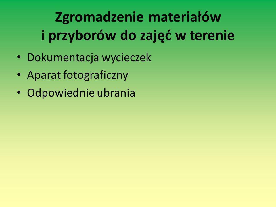 Zgromadzenie materiałów i przyborów do zajęć w terenie Dokumentacja wycieczek Aparat fotograficzny Odpowiednie ubrania