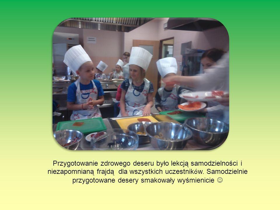Przygotowanie zdrowego deseru było lekcją samodzielności i niezapomnianą frajdą dla wszystkich uczestnik ó w. Samodzielnie przygotowane desery smakowa