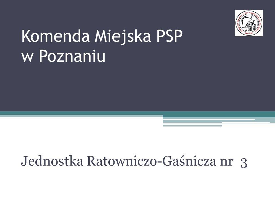 Jednostka Ratowniczo-Gaśnicza nr 3 61-057 Poznań ul. Warszawska 349