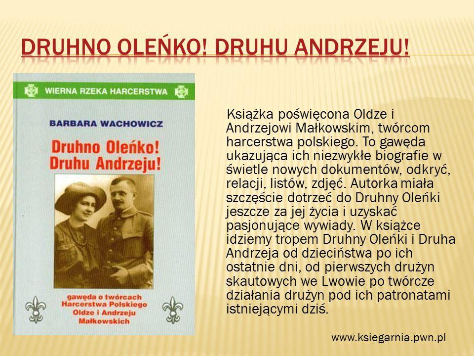 Książka poświęcona Oldze i Andrzejowi Małkowskim, twórcom harcerstwa polskiego.