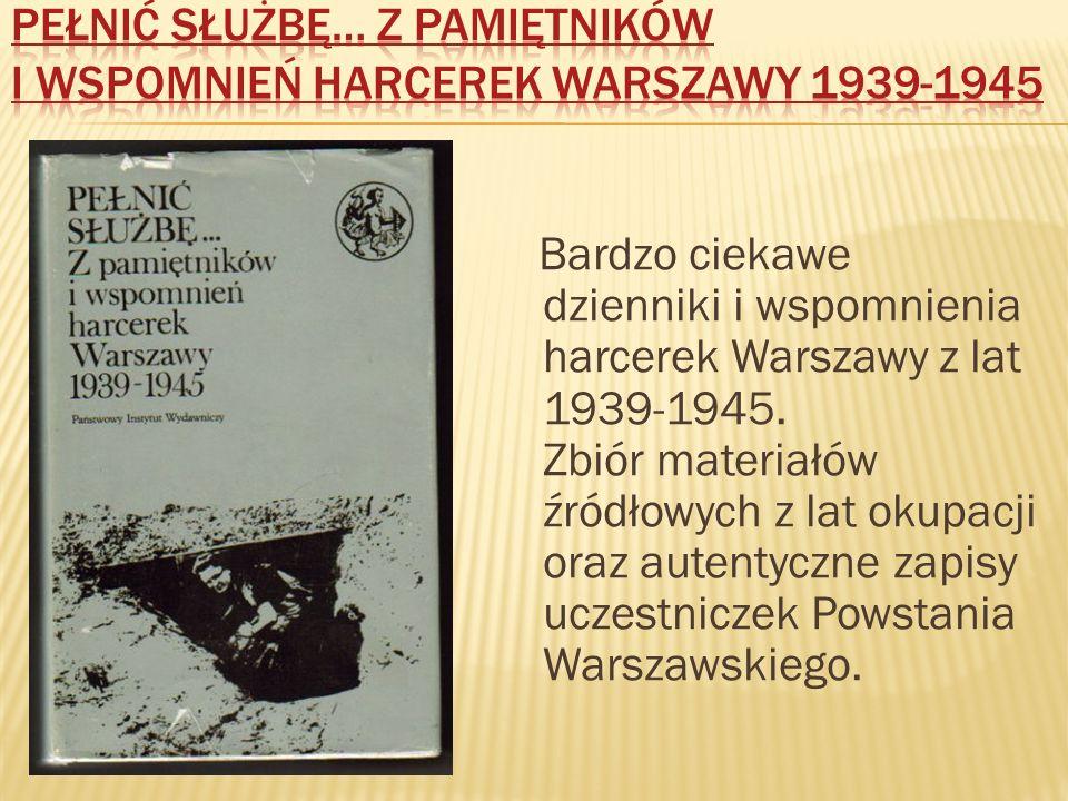 Bardzo ciekawe dzienniki i wspomnienia harcerek Warszawy z lat 1939-1945. Zbiór materiałów źródłowych z lat okupacji oraz autentyczne zapisy uczestnic