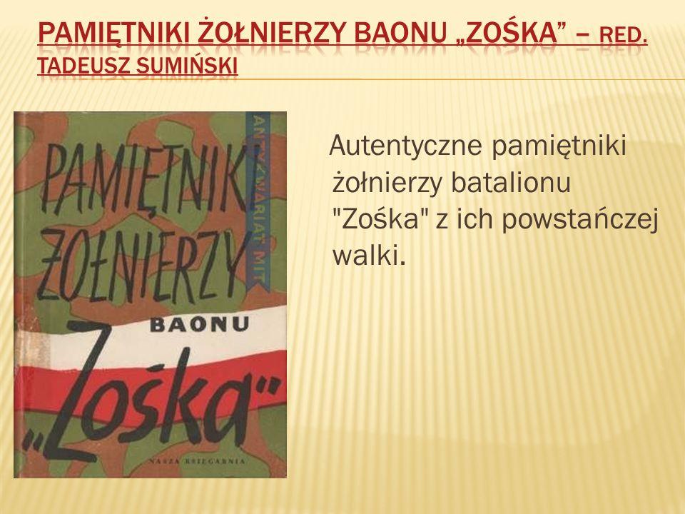 Autentyczne pamiętniki żołnierzy batalionu Zośka z ich powstańczej walki.