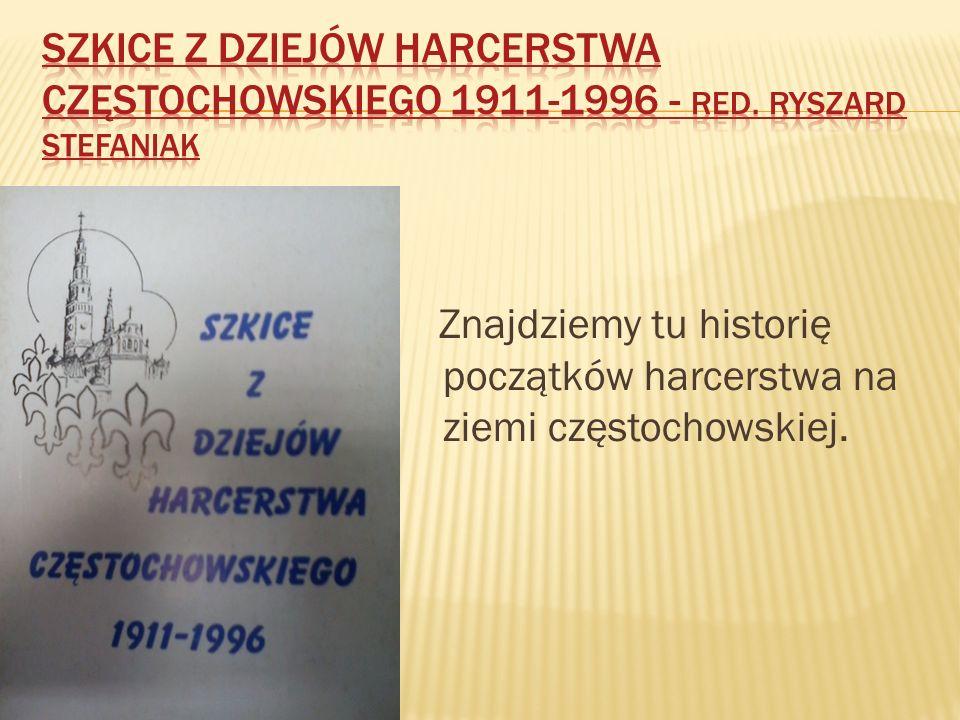 Znajdziemy tu historię początków harcerstwa na ziemi częstochowskiej.