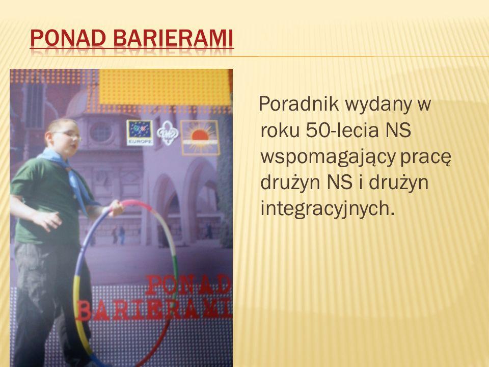 Poradnik wydany w roku 50-lecia NS wspomagający pracę drużyn NS i drużyn integracyjnych.