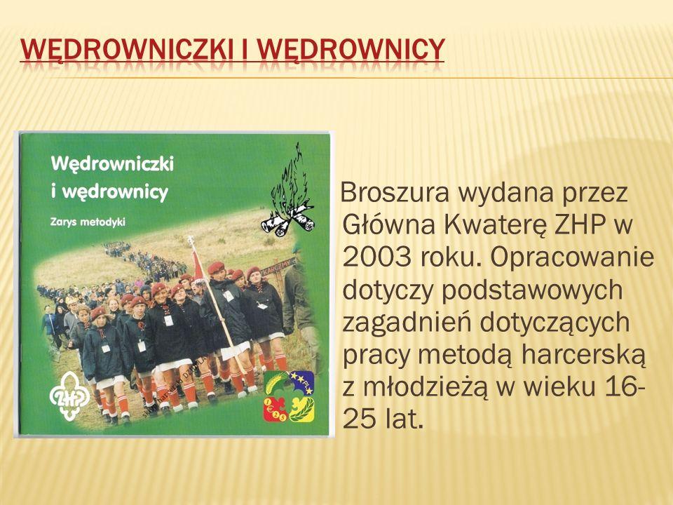 Broszura wydana przez Główna Kwaterę ZHP w 2003 roku. Opracowanie dotyczy podstawowych zagadnień dotyczących pracy metodą harcerską z młodzieżą w wiek