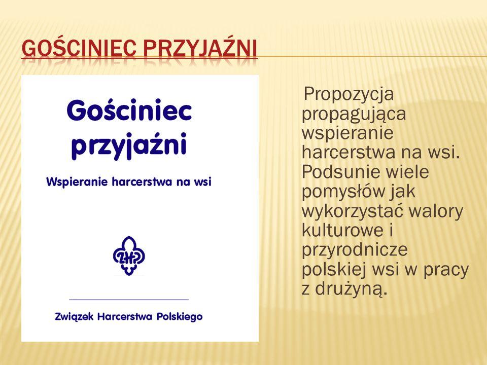 Propozycja propagująca wspieranie harcerstwa na wsi. Podsunie wiele pomysłów jak wykorzystać walory kulturowe i przyrodnicze polskiej wsi w pracy z dr