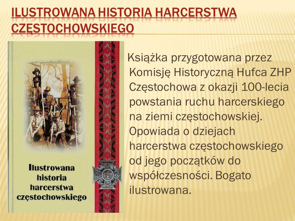 Książka przygotowana przez Komisję Historyczną Hufca ZHP Częstochowa z okazji 100-lecia powstania ruchu harcerskiego na ziemi częstochowskiej.