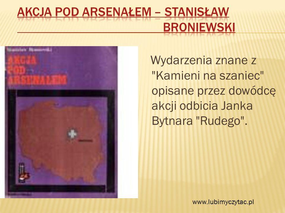 Wydarzenia znane z Kamieni na szaniec opisane przez dowódcę akcji odbicia Janka Bytnara Rudego .