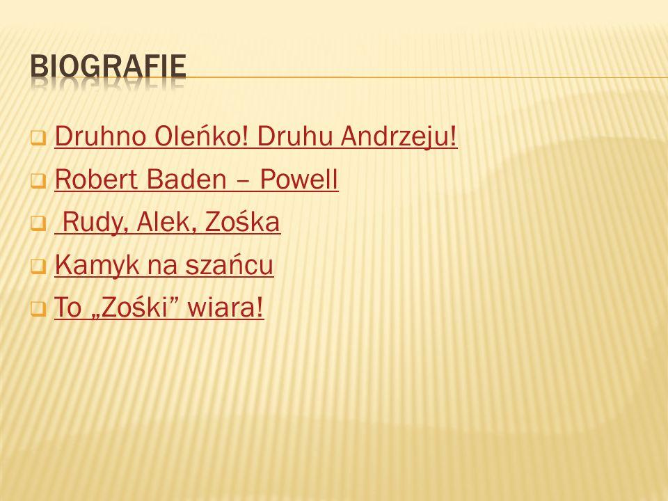  Druhno Oleńko! Druhu Andrzeju! Druhno Oleńko! Druhu Andrzeju!  Robert Baden – Powell Robert Baden – Powell  Rudy, Alek, Zośka Rudy, Alek, Zośka 