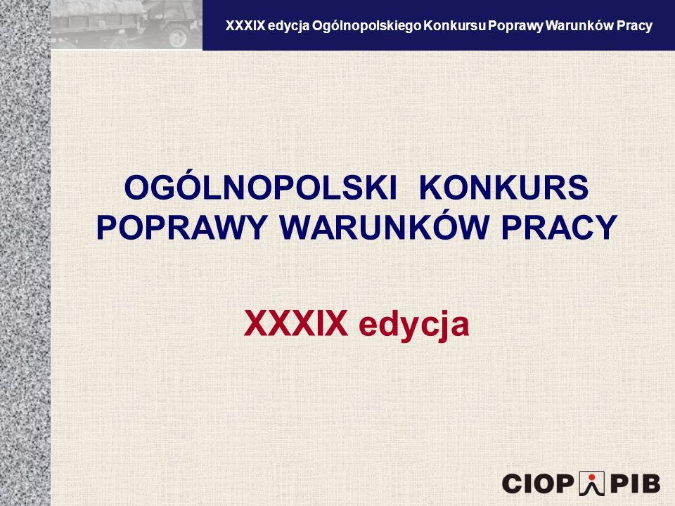 XXXV edycja Ogólnopolskiego Konkursu Poprawy Warunków Pracy Inspirowanie i upowszechnianie prac naukowo-badawczych oraz rozwiązań organizacyjnych i technicznych, prowadzących do poprawy warunków pracy.
