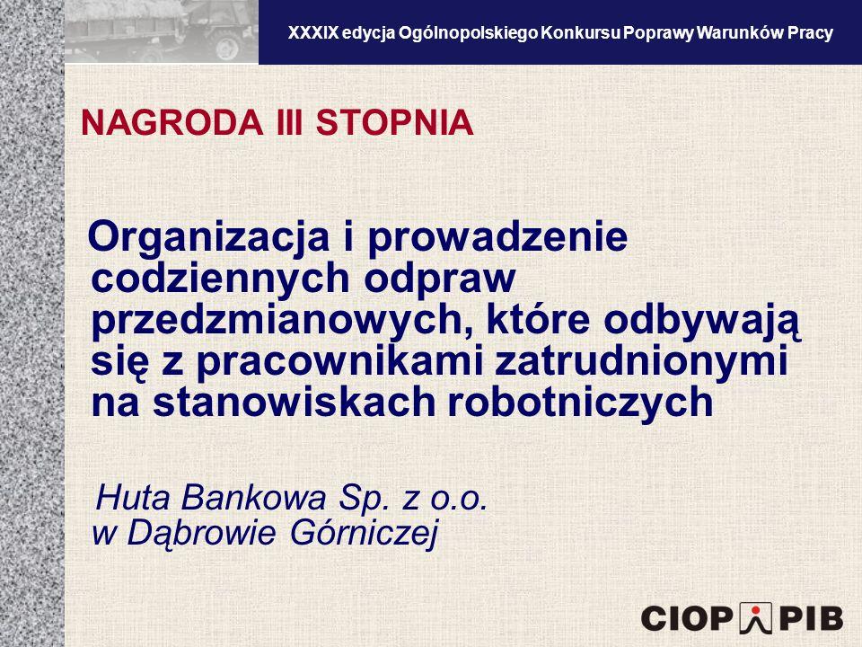XXXV edycja Ogólnopolskiego Konkursu Poprawy Warunków Pracy Organizacja i prowadzenie codziennych odpraw przedzmianowych, które odbywają się z pracownikami zatrudnionymi na stanowiskach robotniczych Huta Bankowa Sp.