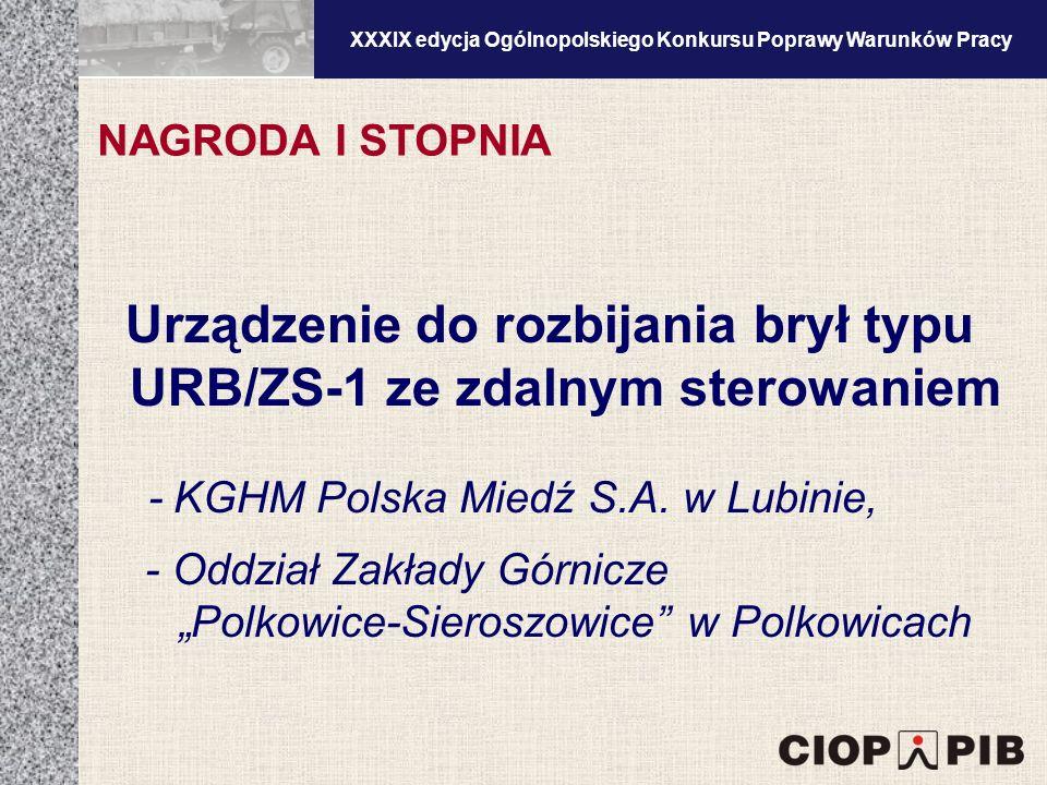 XXXV edycja Ogólnopolskiego Konkursu Poprawy Warunków Pracy Urządzenie do rozbijania brył typu URB/ZS-1 ze zdalnym sterowaniem - KGHM Polska Miedź S.A.