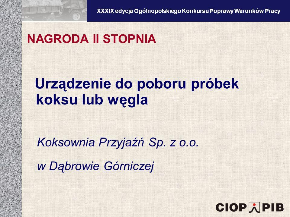 XXXV edycja Ogólnopolskiego Konkursu Poprawy Warunków Pracy Urządzenie do poboru próbek koksu lub węgla Koksownia Przyjaźń Sp.