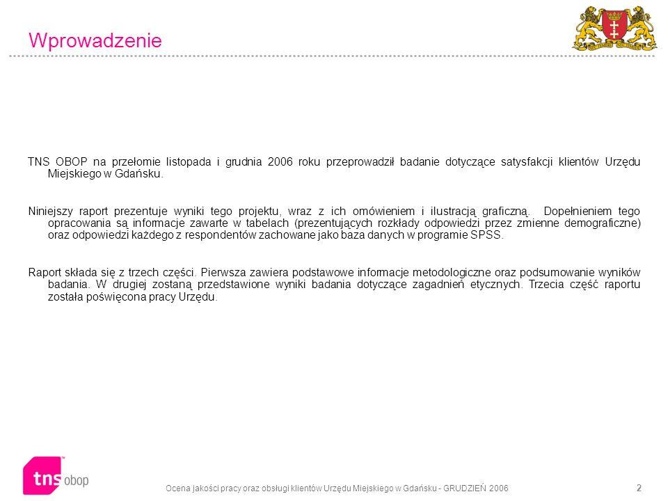 Ocena jakości pracy oraz obsługi klientów Urzędu Miejskiego w Gdańsku - GRUDZIEŃ 2006 2 TNS OBOP na przełomie listopada i grudnia 2006 roku przeprowadził badanie dotyczące satysfakcji klientów Urzędu Miejskiego w Gdańsku.