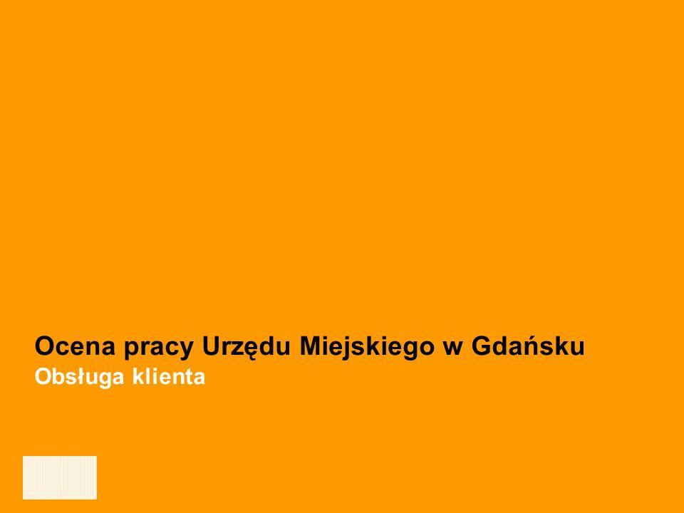Ocena jakości pracy oraz obsługi klientów Urzędu Miejskiego w Gdańsku - GRUDZIEŃ 2006 21 Ocena pracy Urzędu Miejskiego w Gdańsku Obsługa klienta