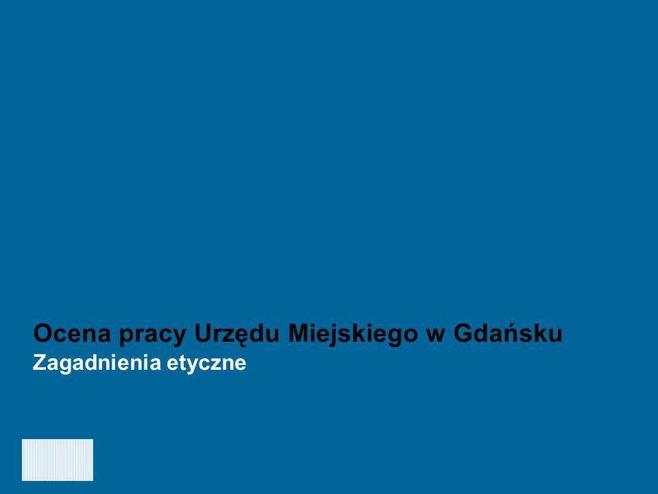 Ocena jakości pracy oraz obsługi klientów Urzędu Miejskiego w Gdańsku - GRUDZIEŃ 2006 10 Zagadnienia etyczne Ocena postępowania etycznego Czy Pana(i) zdaniem pracownicy Urzędu Miejskiego w Gdańsku postępują etycznie.