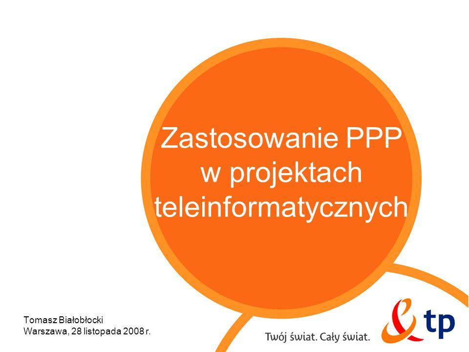 Zastosowanie PPP w projektach teleinformatycznych Tomasz Białobłocki Warszawa, 28 listopada 2008 r.
