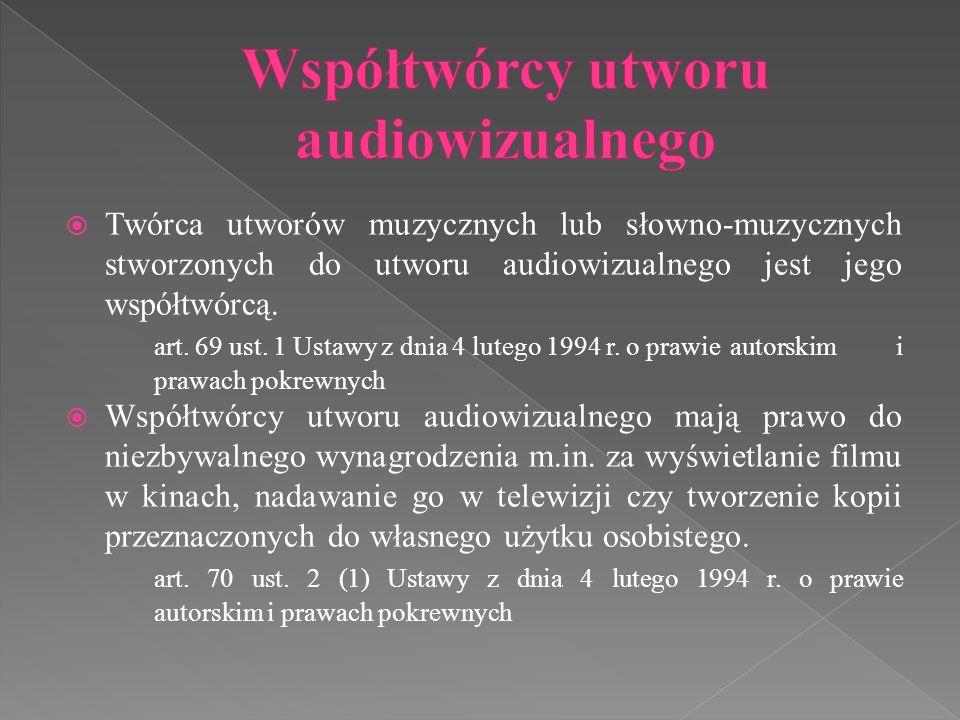  Twórca utworów muzycznych lub słowno-muzycznych stworzonych do utworu audiowizualnego jest jego współtwórcą. art. 69 ust. 1 Ustawy z dnia 4 lutego 1