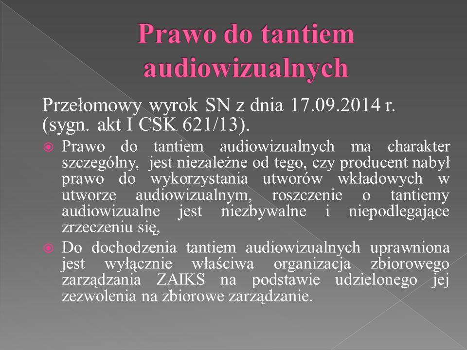 Przełomowy wyrok SN z dnia 17.09.2014 r. (sygn. akt I CSK 621/13).  Prawo do tantiem audiowizualnych ma charakter szczególny, jest niezależne od tego