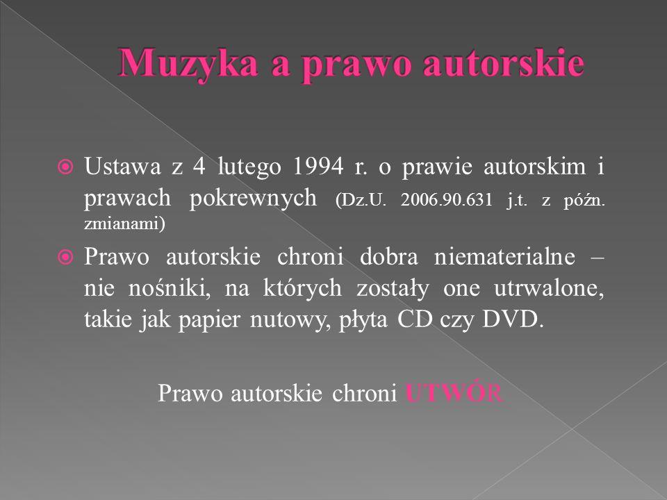  Ustawa z 4 lutego 1994 r. o prawie autorskim i prawach pokrewnych (Dz.U. 2006.90.631 j.t. z późn. zmianami)  Prawo autorskie chroni dobra niemateri