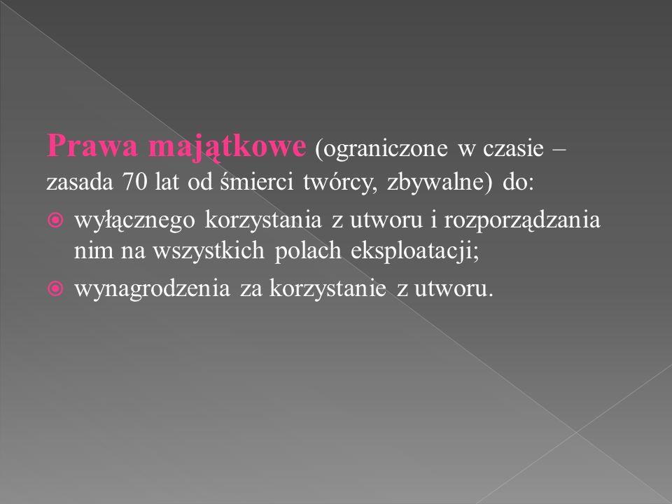 Prawa majątkowe (ograniczone w czasie – zasada 70 lat od śmierci twórcy, zbywalne) do:  wyłącznego korzystania z utworu i rozporządzania nim na wszystkich polach eksploatacji;  wynagrodzenia za korzystanie z utworu.