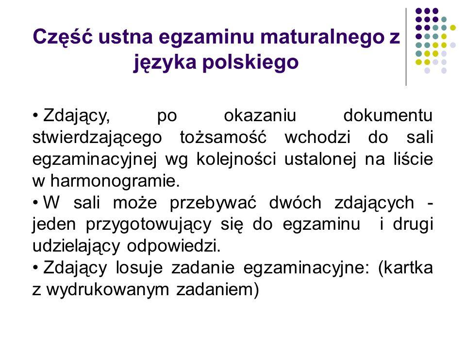 Część ustna egzaminu maturalnego z języka polskiego Zdający, po okazaniu dokumentu stwierdzającego tożsamość wchodzi do sali egzaminacyjnej wg kolejności ustalonej na liście w harmonogramie.