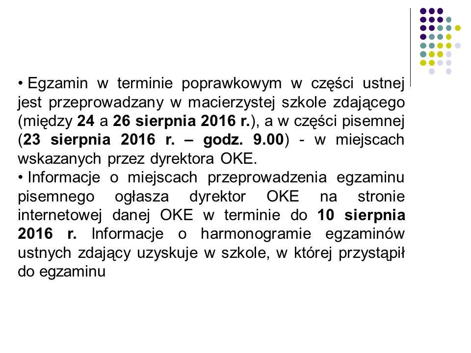 Egzamin w terminie poprawkowym w części ustnej jest przeprowadzany w macierzystej szkole zdającego (między 24 a 26 sierpnia 2016 r.), a w części pisemnej (23 sierpnia 2016 r.