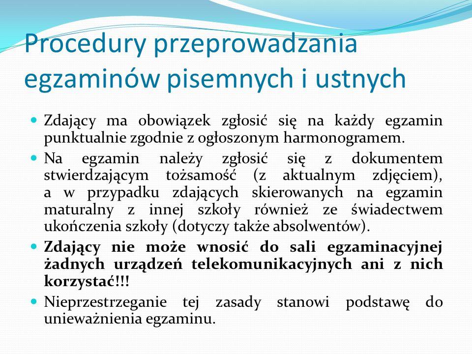 Procedury przeprowadzania egzaminów pisemnych i ustnych Zdający ma obowiązek zgłosić się na każdy egzamin punktualnie zgodnie z ogłoszonym harmonogramem.