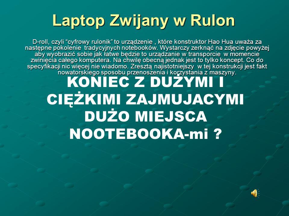 Laptop Zwijany w Rulon D-roll, czyli cyfrowy rulonik to urządzenie, które konstruktor Hao Hua uważa za następne pokolenie tradycyjnych notebooków.
