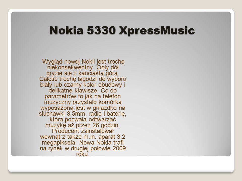Nokia 5330 XpressMusic Wygląd nowej Nokii jest trochę niekonsekwentny.