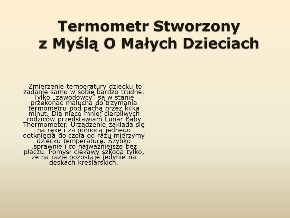 Termometr Stworzony z Myślą O Małych Dzieciach Zmierzenie temperatury dziecku to zadanie samo w sobie bardzo trudne.
