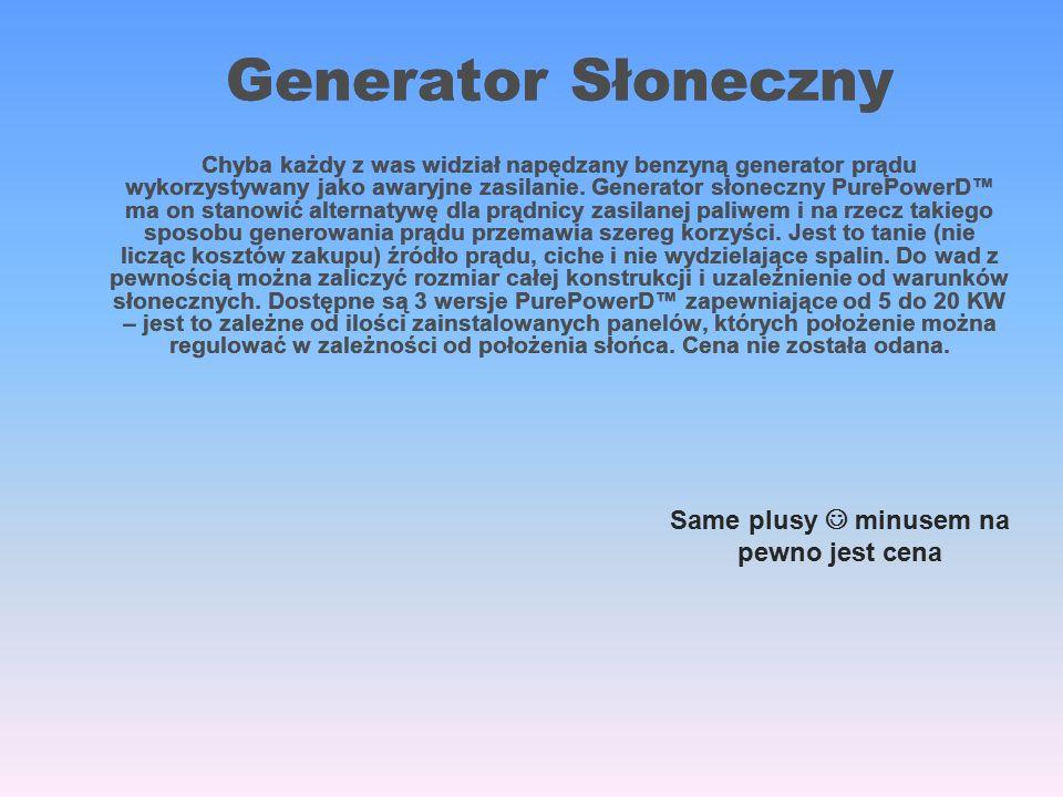 Generator Słoneczny Chyba każdy z was widział napędzany benzyną generator prądu wykorzystywany jako awaryjne zasilanie.