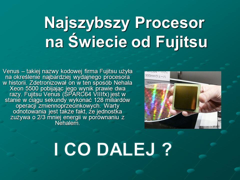 Najszybszy Procesor na Świecie od Fujitsu Venus – takiej nazwy kodowej firma Fujitsu użyła na określenie najbardziej wydajnego procesora w historii.
