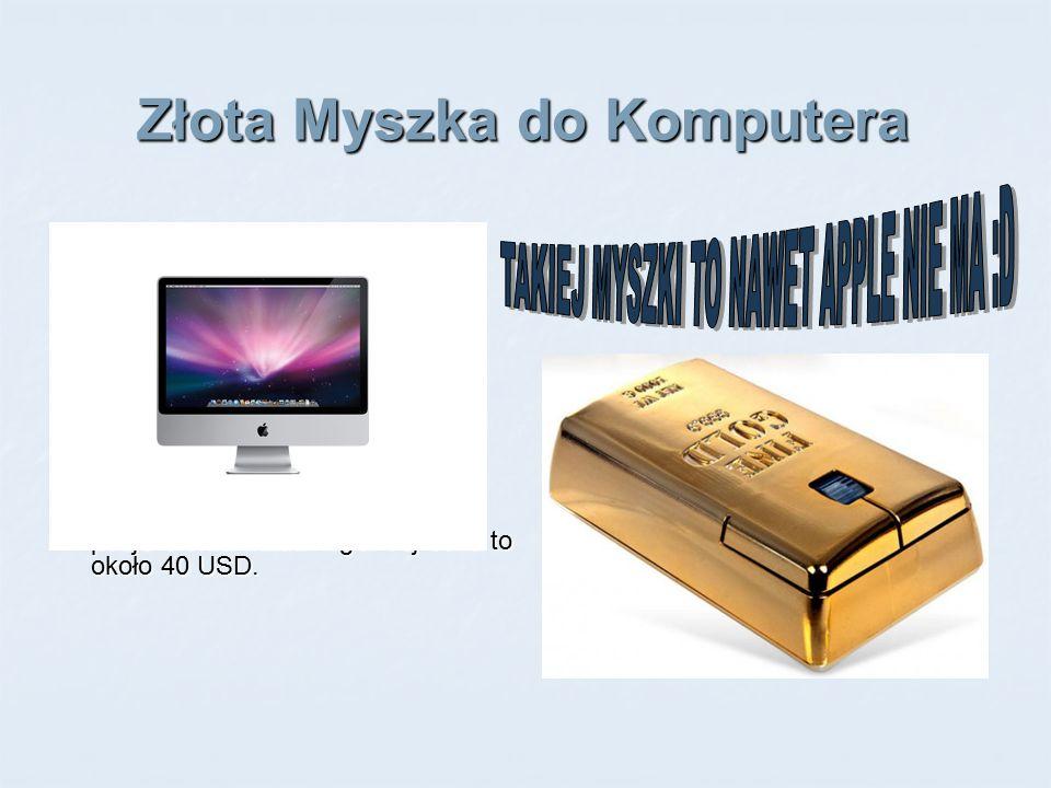Złota Myszka do Komputera Macie słabość do złotych drobiazgów.
